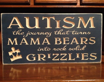 "Custom Carved Wooden Sign - ""Autism, The Journey That Turns Mama Bears Into Rock Solid Grizzlies"" - 20""x10"""