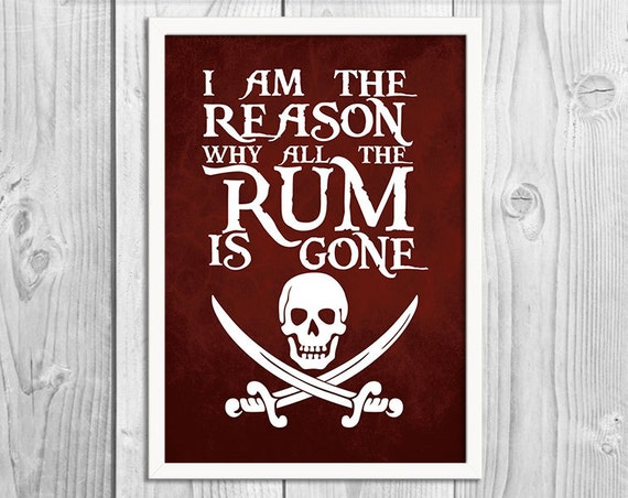 Why Is The Rum Gone Quote: I Am The Reason Why All The Rum Is Gone