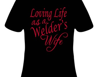 Loving Life As A Welder's Wife Shirt