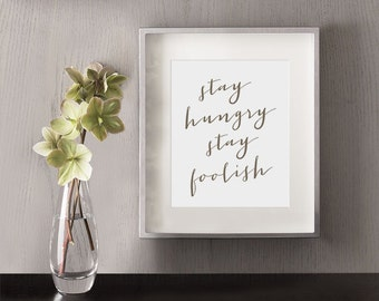 Stay Hungry, Stay Foolish - 8x10 Digital Download - Steve Jobs, coworker gift, typography art, motivational quote, art print, office decor