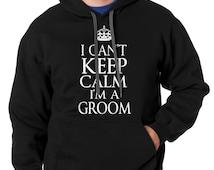 I can't keep calm I am a groom Hoodie sweater Tee shirt Groom sweater Sweatshirt