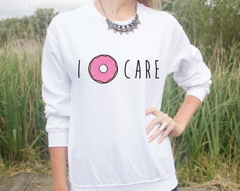 I Donut Care Jumper Sweater Cute Junk Food Lover Fashion Blogger Gift Doughnut