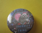 You're My Favorite Thing 1.25 Inch CAT PIN
