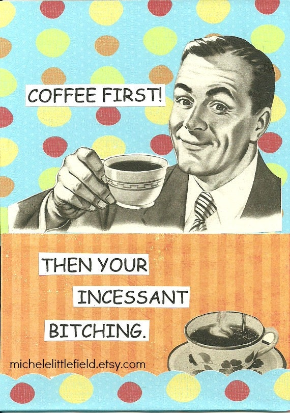 Coffee First Funny And Snarky Greeting Card Mature Humor