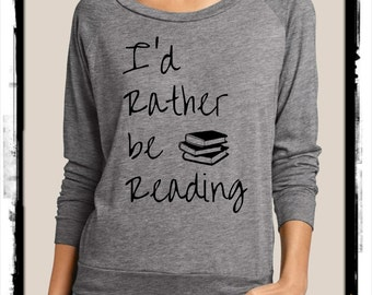 I'd rather be READING Cursive Books Slouchy Pullover long sleeve Girls Ladies shirt screenprint Alternative Apparel