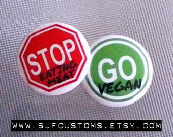 Vegan Buttons / Magnets/ Animal Rights / Anti-Cruelty / Stop Eating Meat - Go Vegan pinback button or magnet set