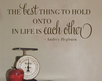 The best thing to hold onto is each other - Audrey Hepburn quote - Wall Decal