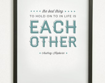 "SALE // Typography Graphic Design Print - ""The best thing to hold on to in life is each other"" - Audrey Hepburn Love Life Quote"