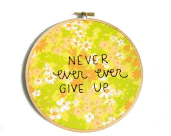 Never ever ever give up embroidery hoop wall art