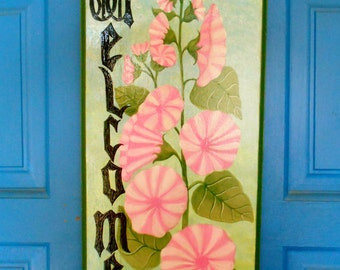 Welcome Sign, Painted Wood Sign, Hollyhocks, Cottage Chic Decor, Wood Door Sign, Floral Sign, Spring Flower, Wall Hanging, Flower Sign,