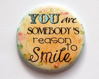 Pocket mirror, mirror, purse mirror, Gift for friend, You are somebodys reason to smile (3492)