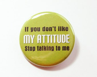 Attitude Pin, Pinback buttons, Lapel Pin, If you don't like my attitude Stop Talking to me, pink, green, humor, funny pin (4313)