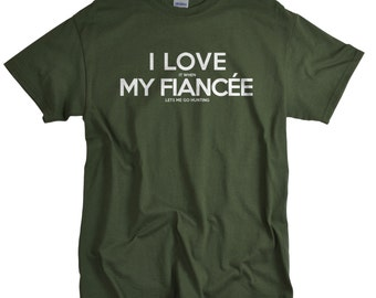 Hunting T-shirt for Fiancee Fathers Day Gift for Fiancee Fiance Hunting Shirt I Love It When t shirt Tshirts for Hunter