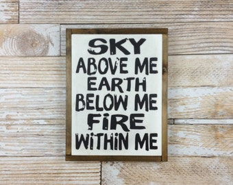 Sky Above Me, Earth Below Me, Fire Within Me - Typography Art, Home Decor Wood Sign, Framed Art