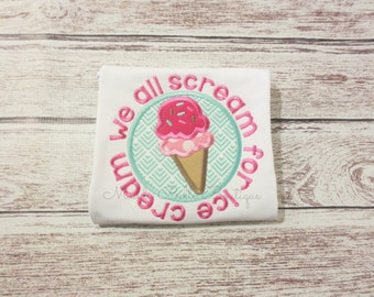 We all Scream for Ice Cream Appliqued Shirt - Embroidered, Girls, Boys, Ice Cream, We all Scream for Ice Cream, Girls Ice Cream Shirt