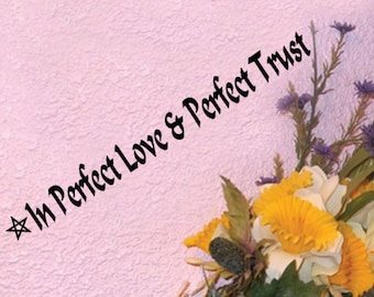 In Perfect Love and Perfect Trust Vinyl Decal Wicca Pagan Bumper Decal Wiccan Rede  31 cm by 3 cm