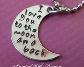 I Love You To The Moon and Back Necklace -  Custom Hand Stamped Stainless Steel Moon Necklace