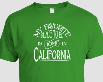 California Home T-shirt, My Favorite Place To Be Is Home In California