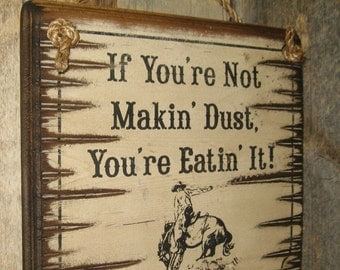 If You're Not Makin' Dust, You're Eatin' It, Western Antiqued, Wooden Sign