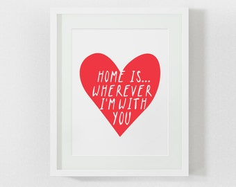 Love printable, downloadable print, love quotes, home is wherever im with you, for him, for boyfriend, valentines printable, valentines day
