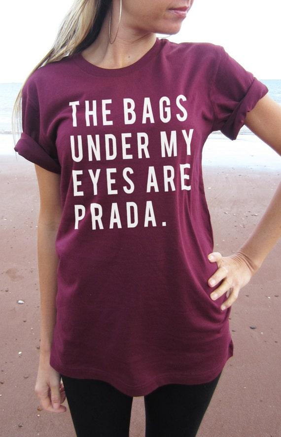 The Bags Under My Eyes are Prada T-shirt Top relaxed unisex fit ...
