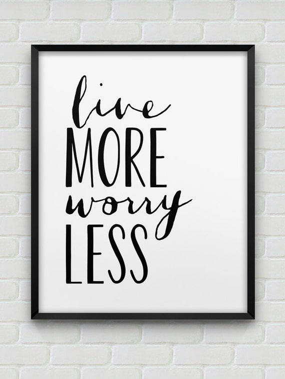 Printable 39 live more worry less 39 poster for Modern home decor for less