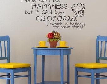 Money can't buy happiness, but it can buy cupcakes (which is basically the same thing) vinyl lettering wall saying art decal