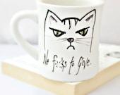 Cat mug, Funny Mug, coffee cup, tea cup, black, white, ceramic mug, unique coffee mug, snark, sarcasm, mature, left handed, personalized
