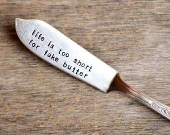life is too short for fake butter - up cycled butter knife, silver plated, recycled, hand-stamped