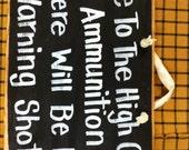 Due high cost Ammunition no warning shot sign wood handmade hunter gift gun lover