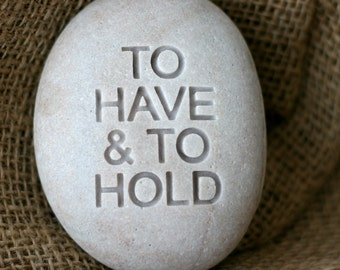 To have & to hold - modern design oathing stone - for wedding, commitment, ceremony by sjEngraving