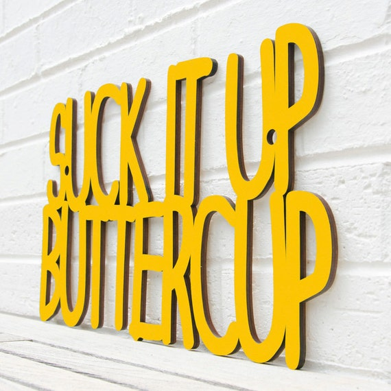 Funny Wood Quote Sign, Wood Saying Sign, Suck It Up Buttercup Sign, Wood Meme Sign, Funky Wood Sign, Wood Sign Decor, Wood Word Sign