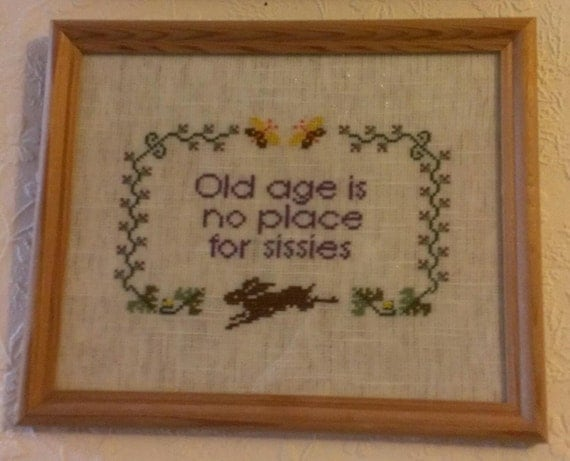 Old Age is No Place for Sissies - cross stitch