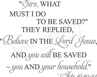 Acts 16: 30 31 Believe in The Lord & Be Saved Christian Decor, Bible Verse Wall Art, Religious, Wall Art Words Vinyl Lettering Decal