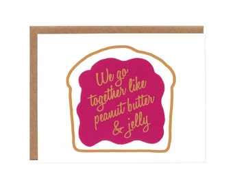 We Go Together like Peanut Butter and Jelly -- Screenprinted Card