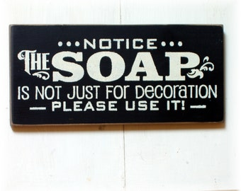 Notice the soap is not just for decoration please use it bathroom wood sign