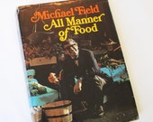 Vintage Cookbook 1970 Michael Field All Manner of Food Basic Gourmet Recipes and Instruction Famous Chef Teacher
