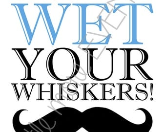 Little Man/Mustache Party Sign - Wet Your Whiskers! (Digital File)