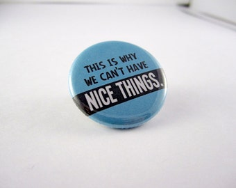 And This is Why We Can't Have Nice Things Pinback Button (or Magnet)