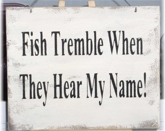 Fish Tremble When They Hear My Name! Wood Sign Fathers Day Gift Custom Manly Male Hubby Birthday Gift
