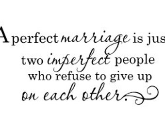 A perfect marriage is just two imperfect people who refuse to give up on each other Vinyl Wall Decal