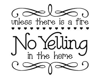 Unless there is a fire No Yelling in the home Vinyl Wall Decal