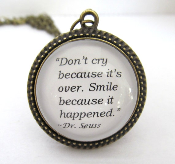 """Dr Seuss Quote Don T Cry Because: Items Similar To Dr. Seuss Quote Necklace, """"Don't Cry"""