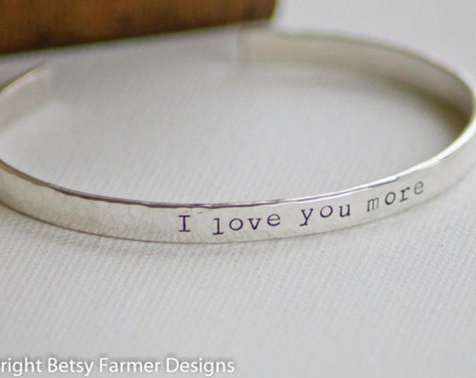 I Love You More Sterling Silver Cuff Bracelet - Hand Stamped Jewelry - Customized - Personalized