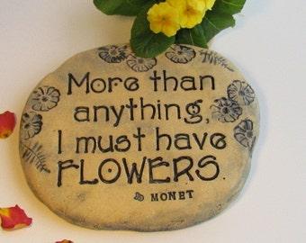 "Garden Art, stone-shaped plaque. Monet quote ""More than anything, I must have FLOWERS"" ~ Sculpted outdoor garden stone , BRICK garden sign"