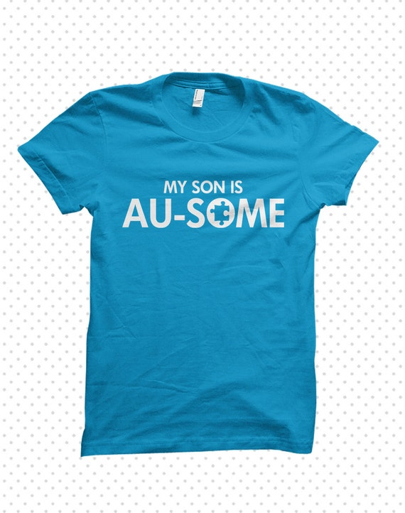 Awesome autism t shirts my son is au some made to order for Made to order shirts online