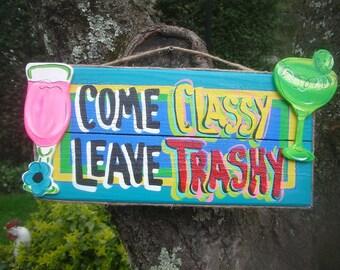 COME CLASSY LEAVE Trashy - Tropical Paradise Beach House Pool Patio Tiki Hut Bar Drink Handmade Wood Sign Plaque