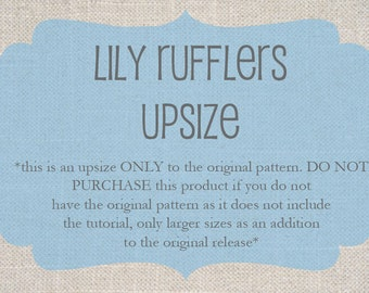 Lily Rufflers - upsize ONLY, this is NOT the complete pattern