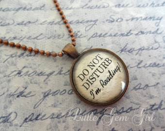 Reading Necklace Book Jewelry - Do NOT Disturb I'm Reading Necklace or Keychain Glass Antique Copper Pendant - Librarian Teacher Book Lover