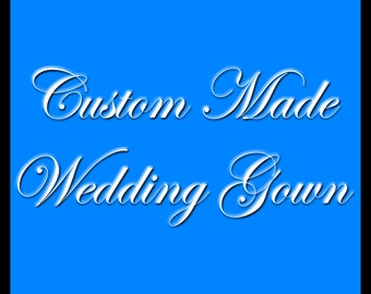 Couture Wedding Dress All custom Made to your Style and Body